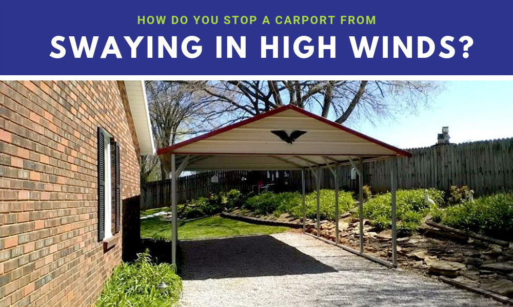 How Do You Stop a Carport from Swaying in High Winds